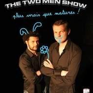 The Two Men Show: Plus vrais que matures !